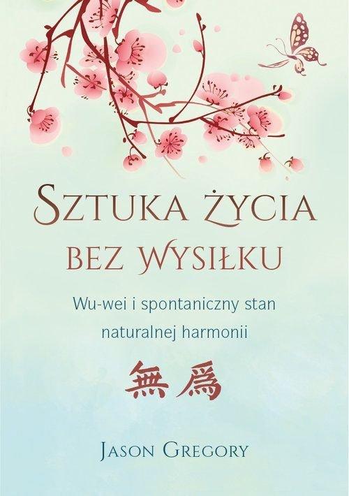 Sztuka życia bez wysiłku WU-wei i spontaniczny stan naturalnej harmonii