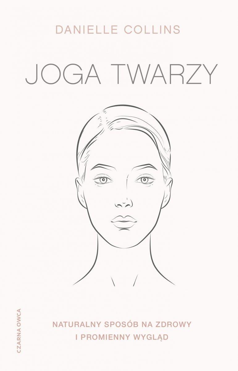 Joga twarzy Proste ćwiczenia i inspirujące wskazówki, jak być piękną i promienną