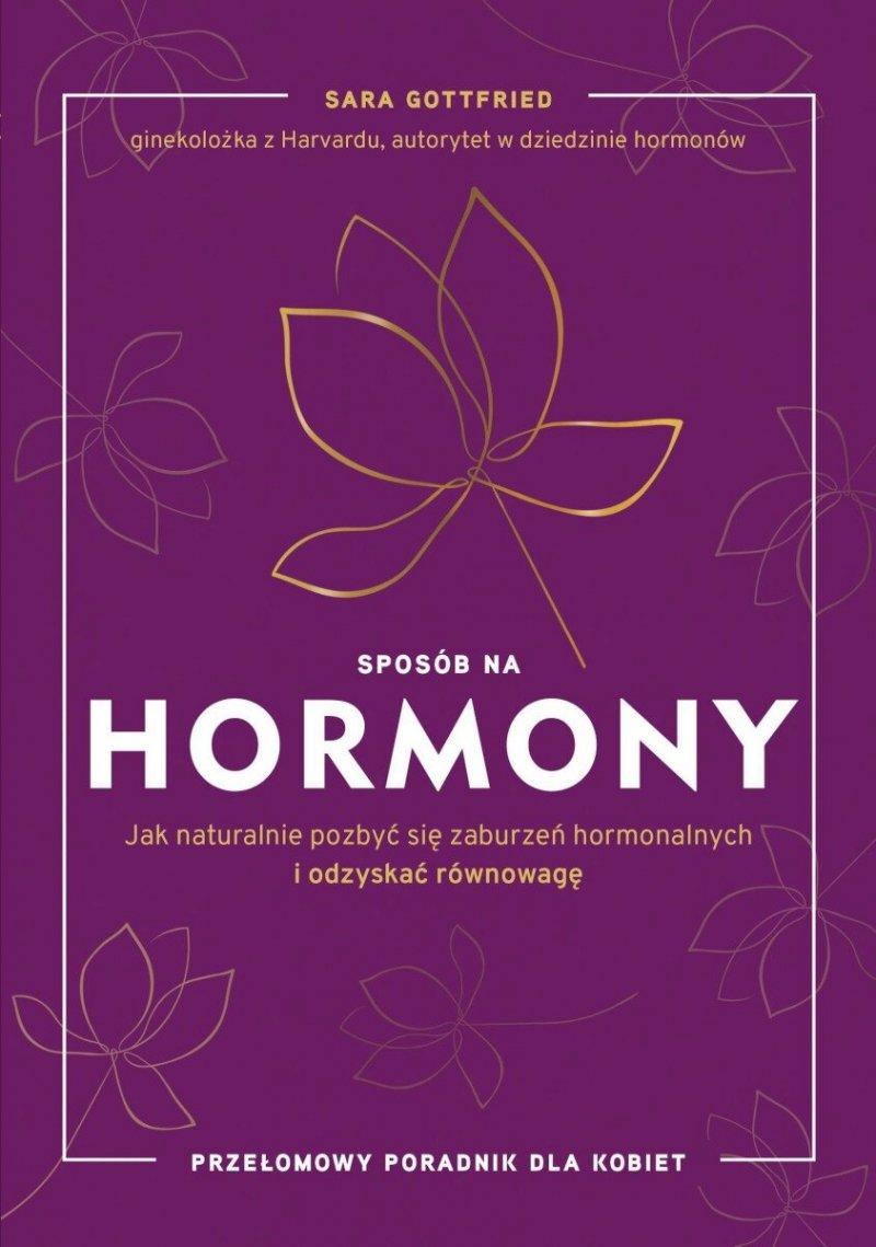 Sposób na hormony Jak naturalnie pozbyć się zaburzeń hormonalnych i odzyskać równowagę