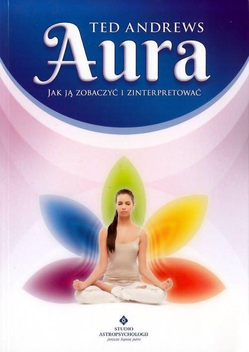 Aura. Jak ją zobaczyć i zinterpretować