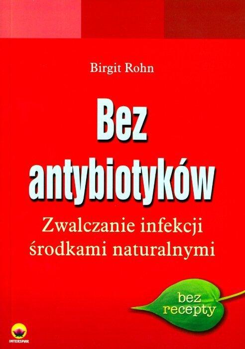 Bez antybiotyków. Zwalczanie infekcji środkami naturalnymi