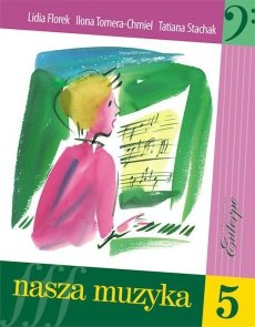 Nasza muzyka 5-FLOREK, Lidia; TOMERA-CHMIEL, Ilona; STACHAK, Tatiana