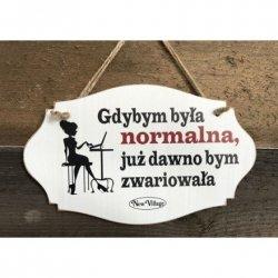 Tabliczka drewniana 'Gdybym była normalna...'