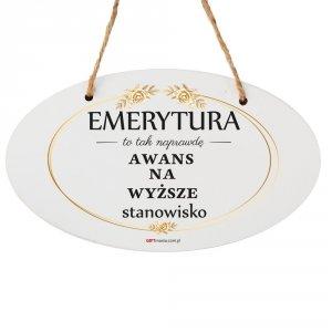 Drewniana tabliczka owal wzbogacona lakierem UV z napisem Emerytura to...